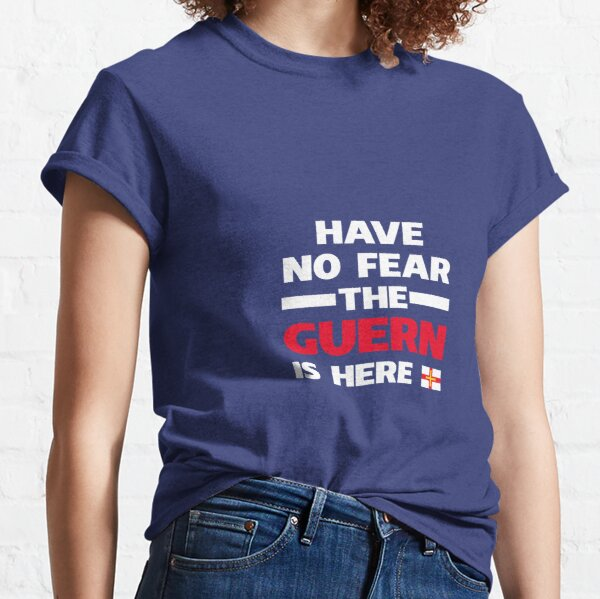 Have No Fear The Guern Is Here Classic T-Shirt