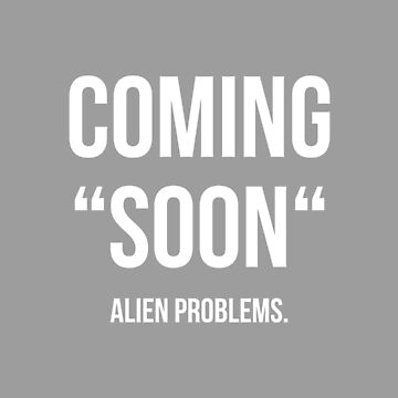"""COMING """"SOON"""" - ALIEN PROBLEMS. (White) by eileendiaries"""
