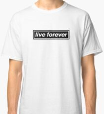 Live Forever - OASIS Band Tribute Classic T-Shirt