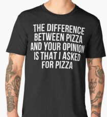 the difference between pizza and your opinion Men's Premium T-Shirt