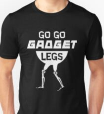Go Go Gadget Legs T-Shirt for Amputees  Unisex T-Shirt