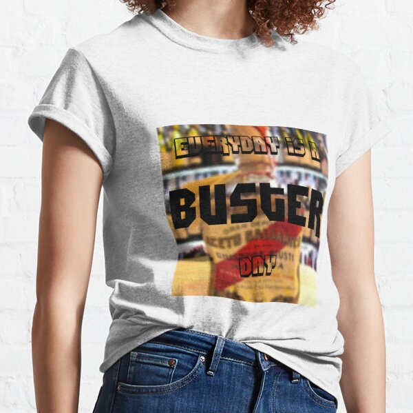 Everyday is a Buster day! Classic T-Shirt