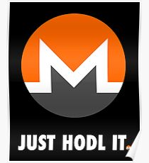 Just Hodl It : Monero Edition Poster