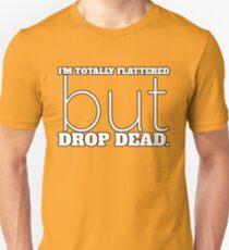 I'm Flattered But Drop Dead Anti Cat Call  Unisex T-Shirt