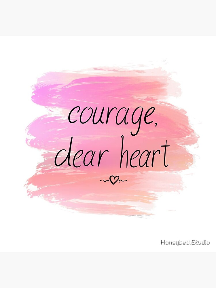 Courage Dear Heart with Pretty Pink Paint Stokes by HoneybethStudio