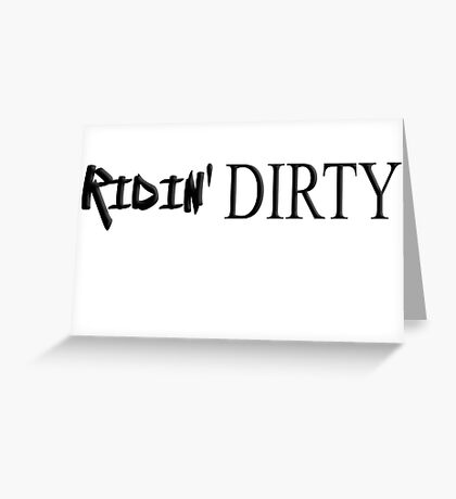 RIDIN DIRTY black color Greeting Card