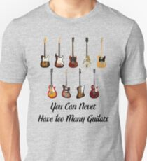 You Can Never Have Too Many Guitars Unisex T-Shirt