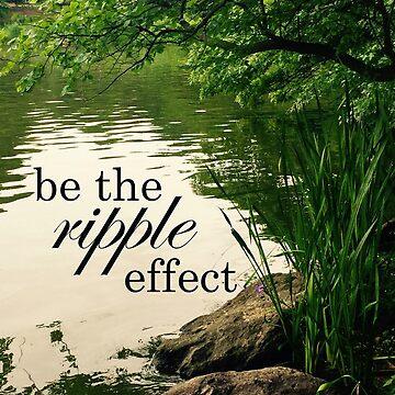 Be The Ripple Effect by RosevilleFOL