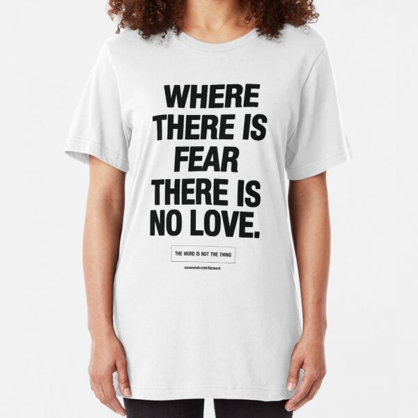 where there is fear there is no love - black text Slim Fit T-Shirt
