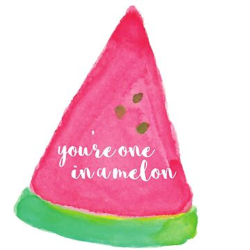 Youre One in a Melon  by annmariestowe