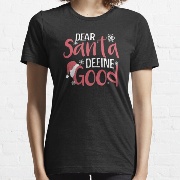 Dear Santa Define Good Christmas  Essential T-Shirt