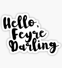 Hello, Feyre Darling - ACOMAF Sticker