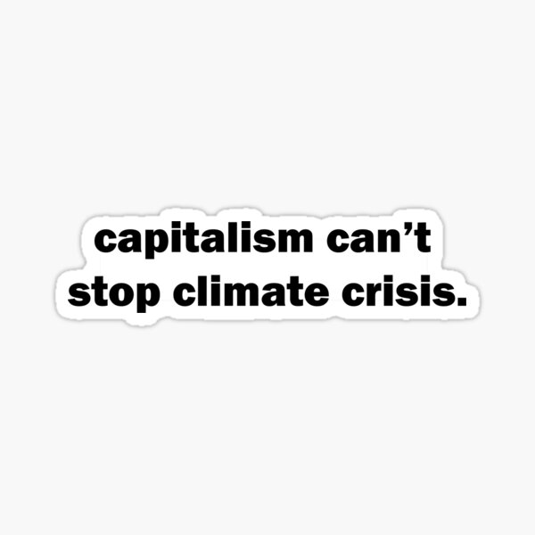 Capitalism can't stop climate crisis.  Sticker