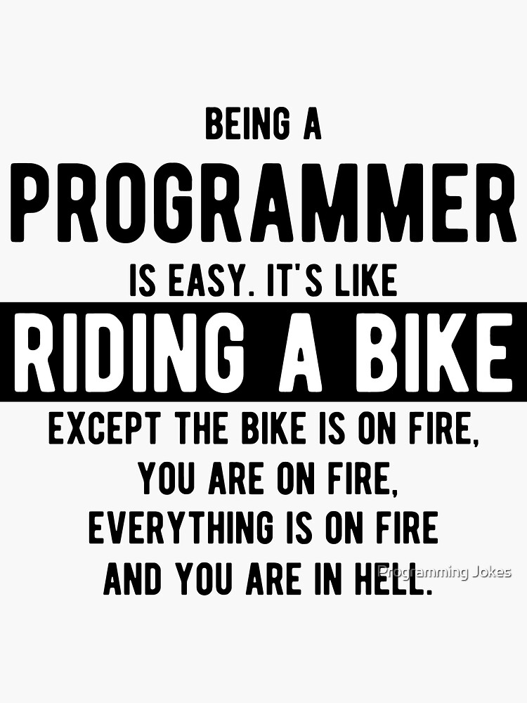 Being a programmer is easy. It's like riding a bike - Funny Programming Jokes - Light Color by springforce