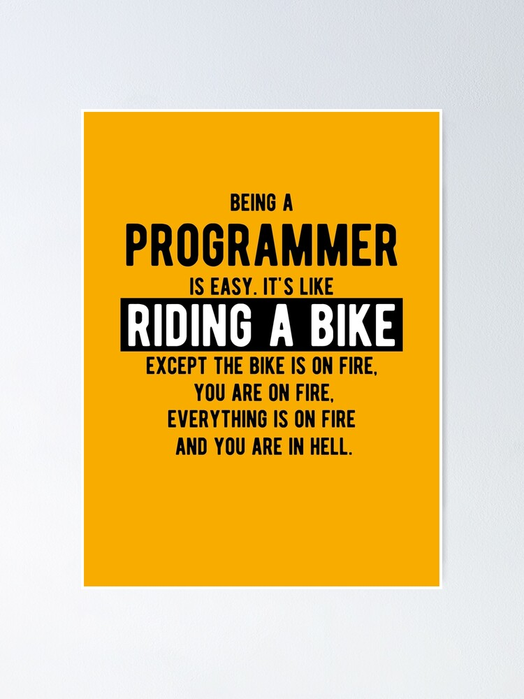 Alternate view of Being a programmer is easy. It's like riding a bike - Funny Programming Jokes - Light Color Poster