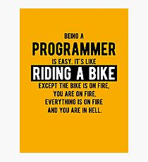Being a programmer is easy. It's like riding a bike - Funny Programming Jokes - Light Color Photographic Print