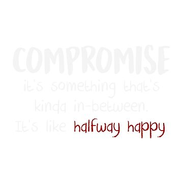 Compromise - Halfway Happy (White) by enduratrum