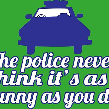 The police never think it's as funny as you do Funny Geek Nerd by coolandfresh