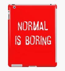 Normal is boring iPad Case/Skin