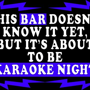 This bar doesnt know it yet but its about to be karaoke night Funny Geek Nerd by coolandfresh