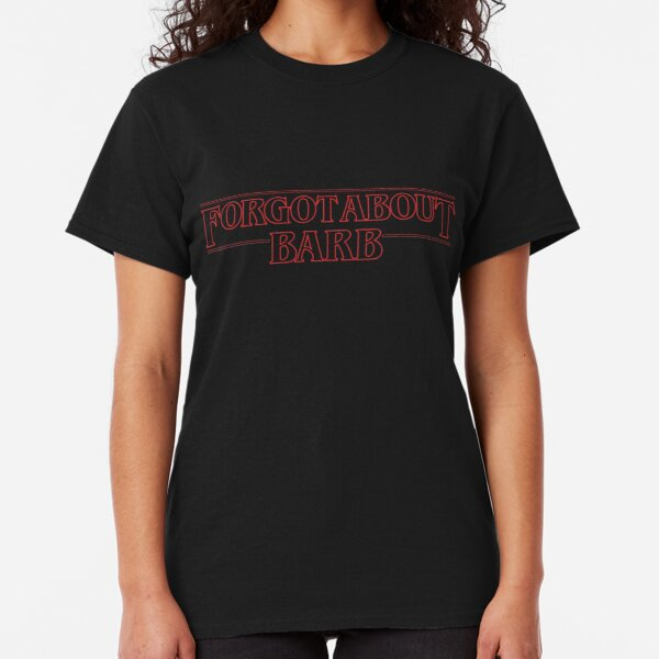 Forgot About Barb Classic T-Shirt