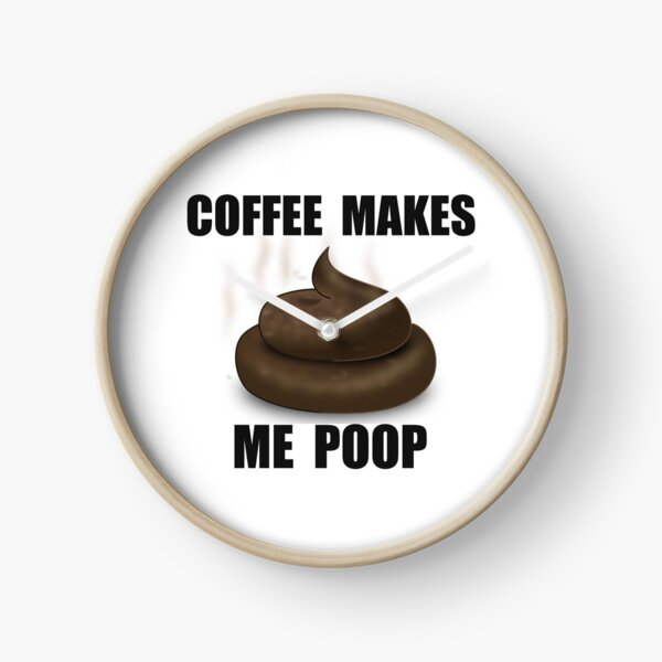Coffee Drinker Gifts - Coffee Makes Me Poop Funny Gag Gift Ideas for Coffee Lovers & Drinkers Who Crap After Drinking Clock