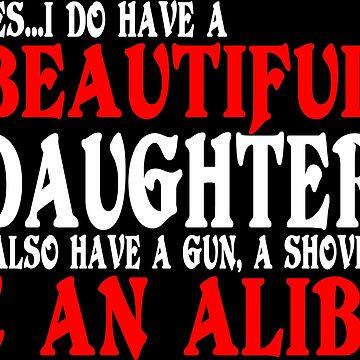 YesI Do Have A Beautiful Daughter I Also Have A Gun A Shovel An Alibi Funny Geek Nerd by coolandfresh