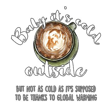 Baby It's Cold Outside, But Not As Cold As It's Supposed To Be Thanks To Global Warming by fugitiverabbit