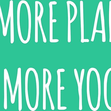 Eat more plants, do more yoga by Caretta