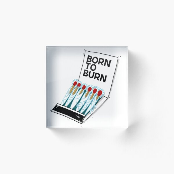 BORN TO BURN Acrylic Block