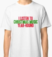 christmas all year long Classic T-Shirt