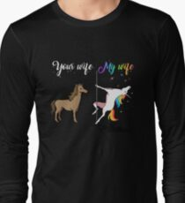 Your wife my wife unicorn, funny unicorn, pole unicorn Long Sleeve T-Shirt