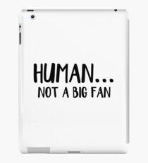 Human not a big fan iPad Case/Skin