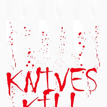 Knives Kill. by srock