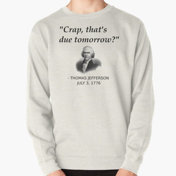 Funny Thomas Jefferson Independence Day USA History Pullover Sweatshirt