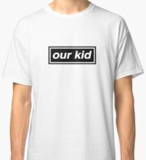 Our Kid - OASIS Spoof Classic T-Shirt