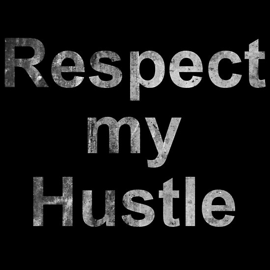 Respect My Hustle Quotes Posters By Koovox Redbubble Enchanting Hustle Quotes