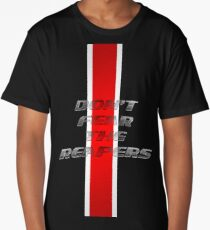 Dont fear the Reapers Long T-Shirt