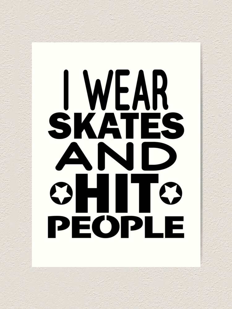 Alternate view of I Wear Skates and Hit People, Roller Derby Art Print