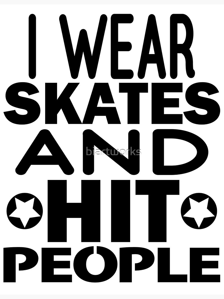 I Wear Skates and Hit People, Roller Derby by biartworks