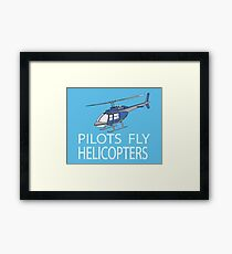 Pilots fly helicopters Framed Print