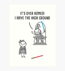 It's over Romeo! I have the high ground Art Print