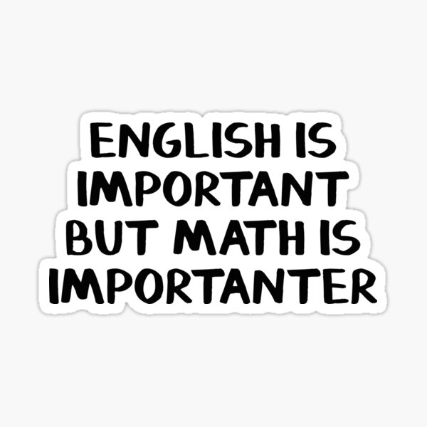 English is important but math is importanter Sticker