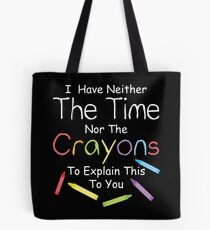 I have neither the crayons nor the time to explain this to you.  Tote Bag