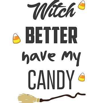 Witch Better have my Candy! by lucredesign