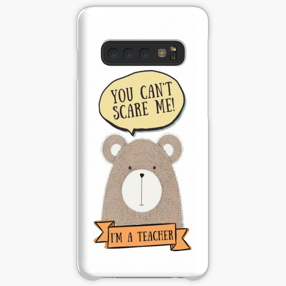 You can't scare me, I'm a teacher Case & Skin for Samsung Galaxy