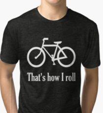 That's how I roll Tri-blend T-Shirt