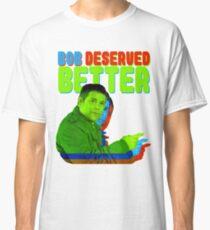 BOB DESERVED BETTER Stranger Things Classic T-Shirt