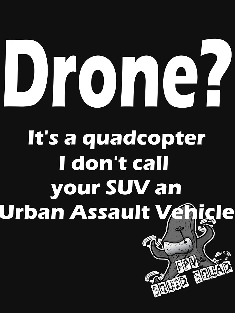 It's a Drone! Funny FPV quadcopter Shirts by Spooner427