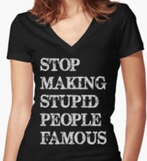 Stop making stupid people famous Women's Fitted V-Neck T-Shirt
